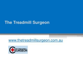 The Treadmill Surgeon - www.thetreadmillsurgeon.com.au