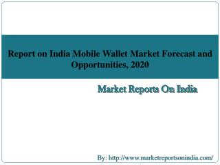 Report on India Mobile Wallet Market Forecast and Opportunities, 2020