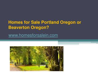 Sign up www.homesforsalein.com Homes for Sale Portland Oregon or Beaverton Oregon? - www.homesforsalein.com