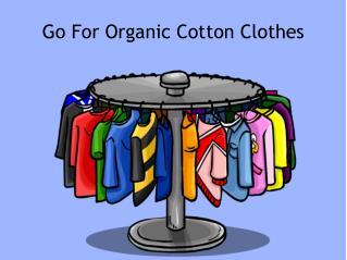 Go For Organic Cotton Clothes