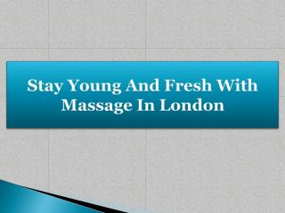 Stay Young And Fresh With Massage In London
