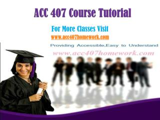 ACC 407 Homework Tutorials/acc407homeworkdotcom