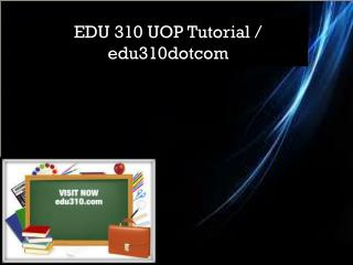 EDU 310 Professional tutor/ edu310dotcom