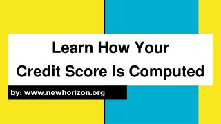 Learn How Your  Credit Score Is Computed