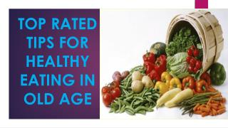 TOP RATED TIPS FOR HEALTHY EATING IN OLD AGE