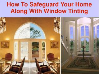 How To Safeguard Your Home Along With Window Tinting