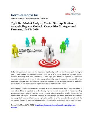 Tight Gas Market Analysis, Market Size, Application Analysis, Regional Outlook, Competitive Strategies And Forecasts, 20