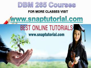 DBM 265 Apprentice tutors/snaptutorial