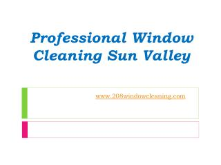 Professional Window Cleaning Sun Valley - www.208windowcleaning.com
