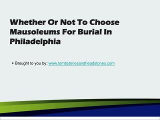 Whether Or Not To Choose Mausoleums For Burial In Philadelphia