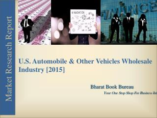 U.S. Automobile & Other Vehicles Wholesale Industry [2015]