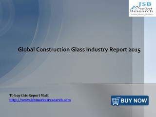 Global Construction Glass Industry: JSBMarketResearch