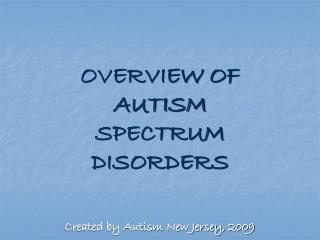 OVERVIEW OF  AUTISM  SPECTRUM  DISORDERS