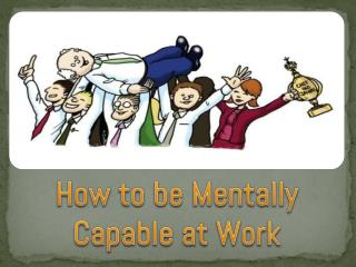 How to be Mentally Capable at Work
