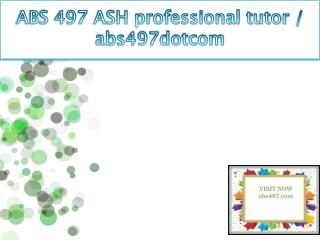 ABS 497 ASH professional tutor / abs497dotcom