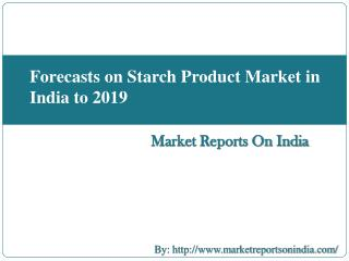 Forecasts on Starch Product Market in India to 2019