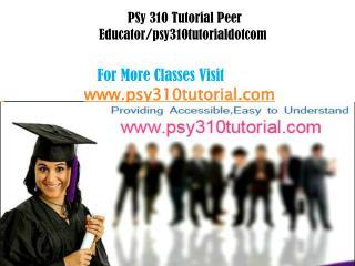PSY 310 Tutorial Peer Educator/psy310tutorialdotcom
