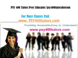 PSY 400 Tutors Peer Educator/psy400tutorsdotcom