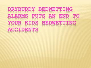 Drybuddy bedwetting alarms puts an end to your kids bedwetting accidents