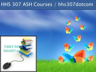 HHS 307 professional tutor / hhs307dotcom