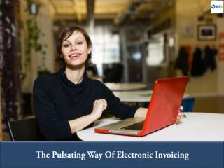The Pulsating Way Of Electronic Invoicing