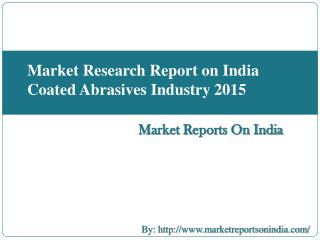 Market Research Report on India Coated Abrasives Industry 2015