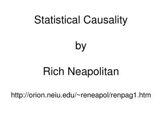 Statistical Causality by Rich Neapolitan http://orion.neiu.edu/~reneapol/renpag1.htm