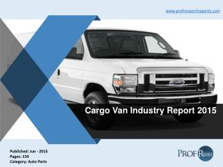 Cargo Van Industry Growth, Market Size 2015 | Prof Research Reports