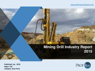 Mining Drill Industry Growth, Market Share 2015 | Prof Research Reports
