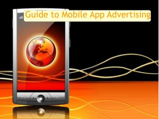 Guide to Mobile App Advertising