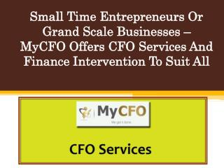Small Time Entrepreneurs Or Grand Scale Businesses – MyCFO Offers CFO Services And Finance Intervention To Suit All