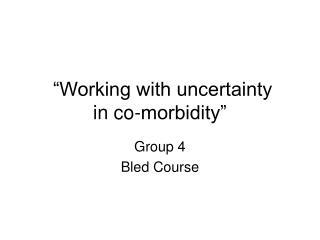 """Working with uncertainty  in co-morbidity"""