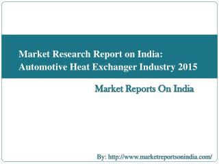 Market Research Report on Indian Automotive Heat Exchanger Industry 2015
