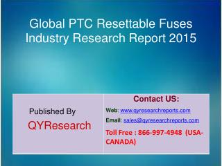 Global PTC Resettable Fuses Market 2015 Industry Analysis, Forecasts, Study, Research, Outlook, Shares, Insights and Ove