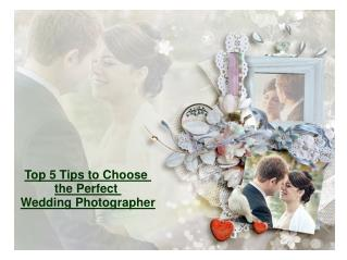 Top 5 Tips to Choose the Perfect Wedding Photographer