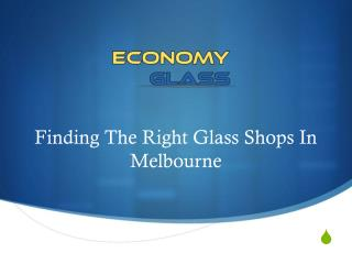 Finding The Right Glass Shops In Melbourne