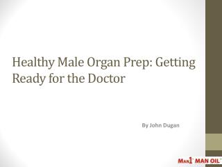 Healthy Male Organ Prep: Getting Ready for the Doctor