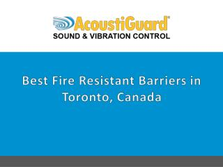 Best Fire Resistant Barriers in Toronto Canada