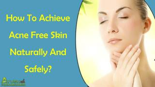 How To Achieve Acne Free Skin Naturally And Safely?