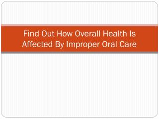 Find Out How Overall Health Is Affected By Improper Oral Care