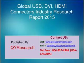 Global USB, DVI, HDMI Connectors Market 2015 Industry Analysis, Forecasts, Study, Research, Outlook, Shares, Insights an