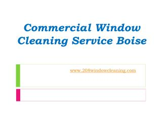 Commercial Window Cleaning Service Boise - www.208windowcleaning.com
