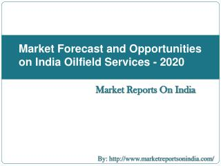 Market Forecast and Opportunities on India Oilfield Services - 2020