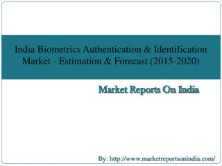 India Biometrics Authentication & Identification Market - Estimation & Forecast (2015-2020)