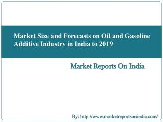Market Size and Forecasts on Oil and Gasoline Additive Industry in India to 2019