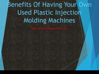 Benefits Of Having Your Own Used Plastic Injection Molding Machines