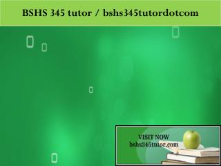 BSHS 345 tutor peer educator / bshs345tutordotcom