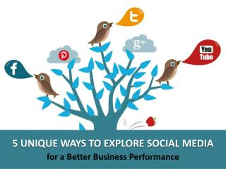 5 Unique Ways to Explore Social Media for a Better Business Performance