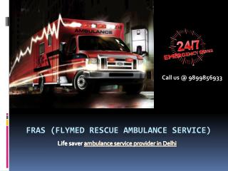 Medical air ambulance in Delhi call FRAS @ 9899856933