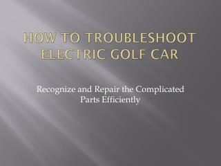 How to Troubleshoot Electric Golf Car
